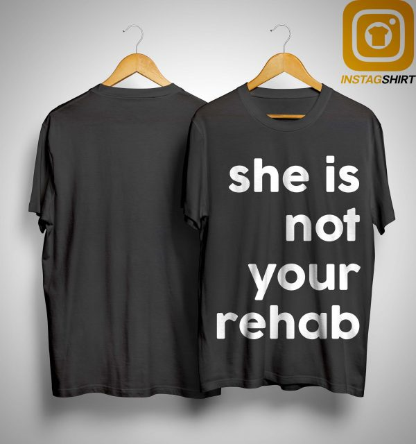 Barbershop She Is Not Your Rehab Shirt