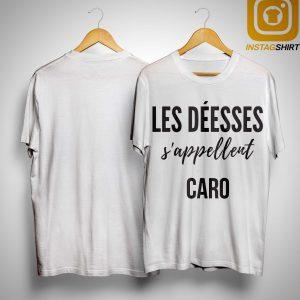 Les Déesses S'appellent Caro Shirt