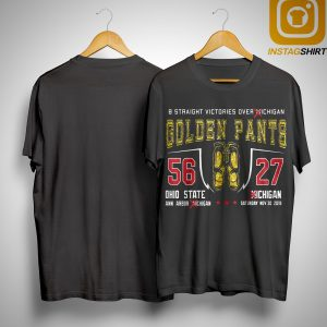 8 Straight Victories Over Michigan Golden Pants Ohio State 56 Michigan 27 Shirt