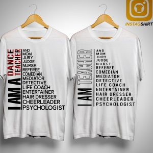 I Am Dance Teacher And Mọm Jury Judge Nurse Referee Comedian Shirt