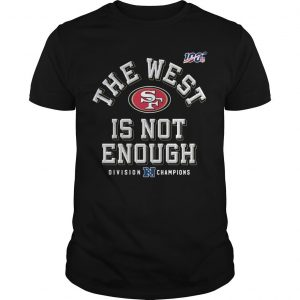 The West Is Not Enough 49ers Shirt