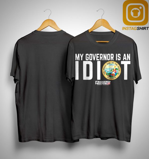 My Governor Is An Idiot The Great Seal Of The State Of California Shirt
