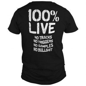 100% Live No Tracks No Triggers No Samples No Bullshit Shirt