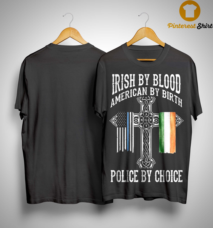 Irish By Blood American By Birth Police By Choice Shirt