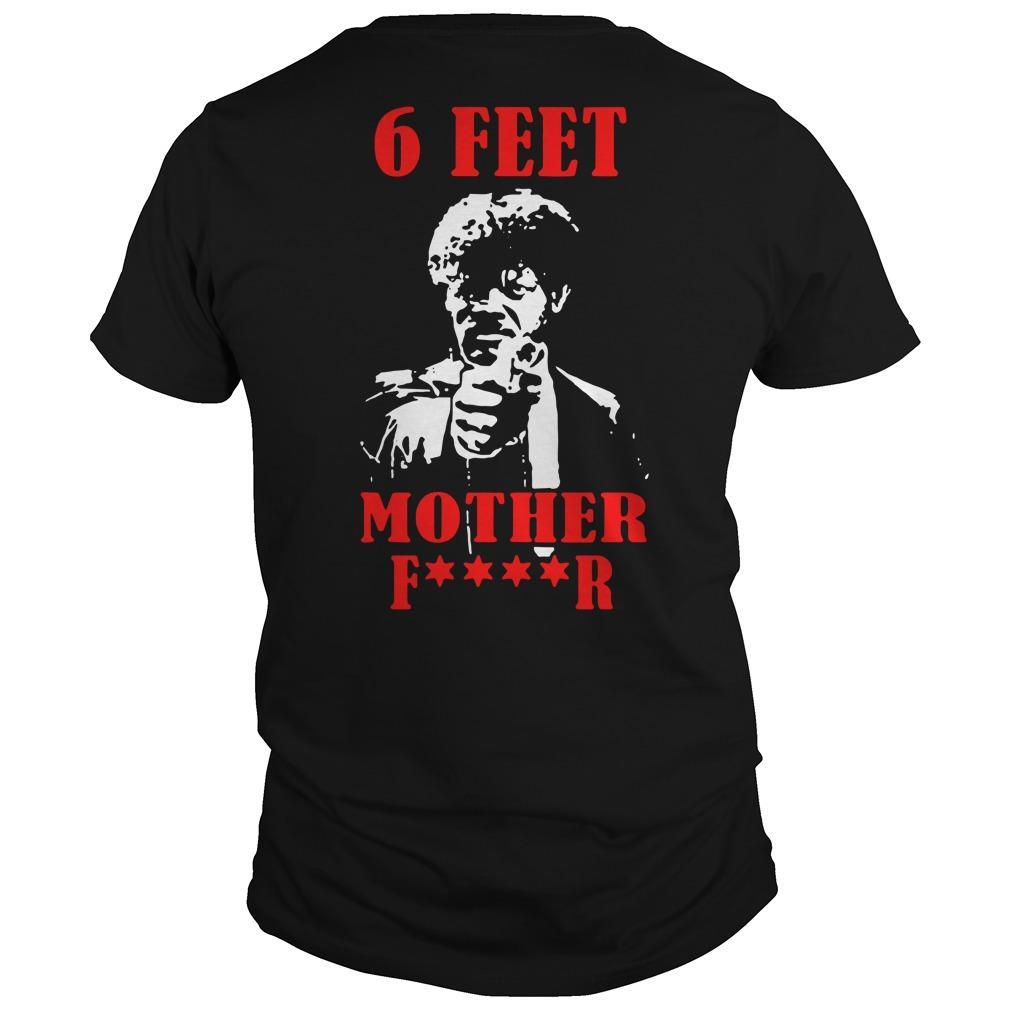 Samuel L Jackson 6 Feet Mother Fucker Shirt
