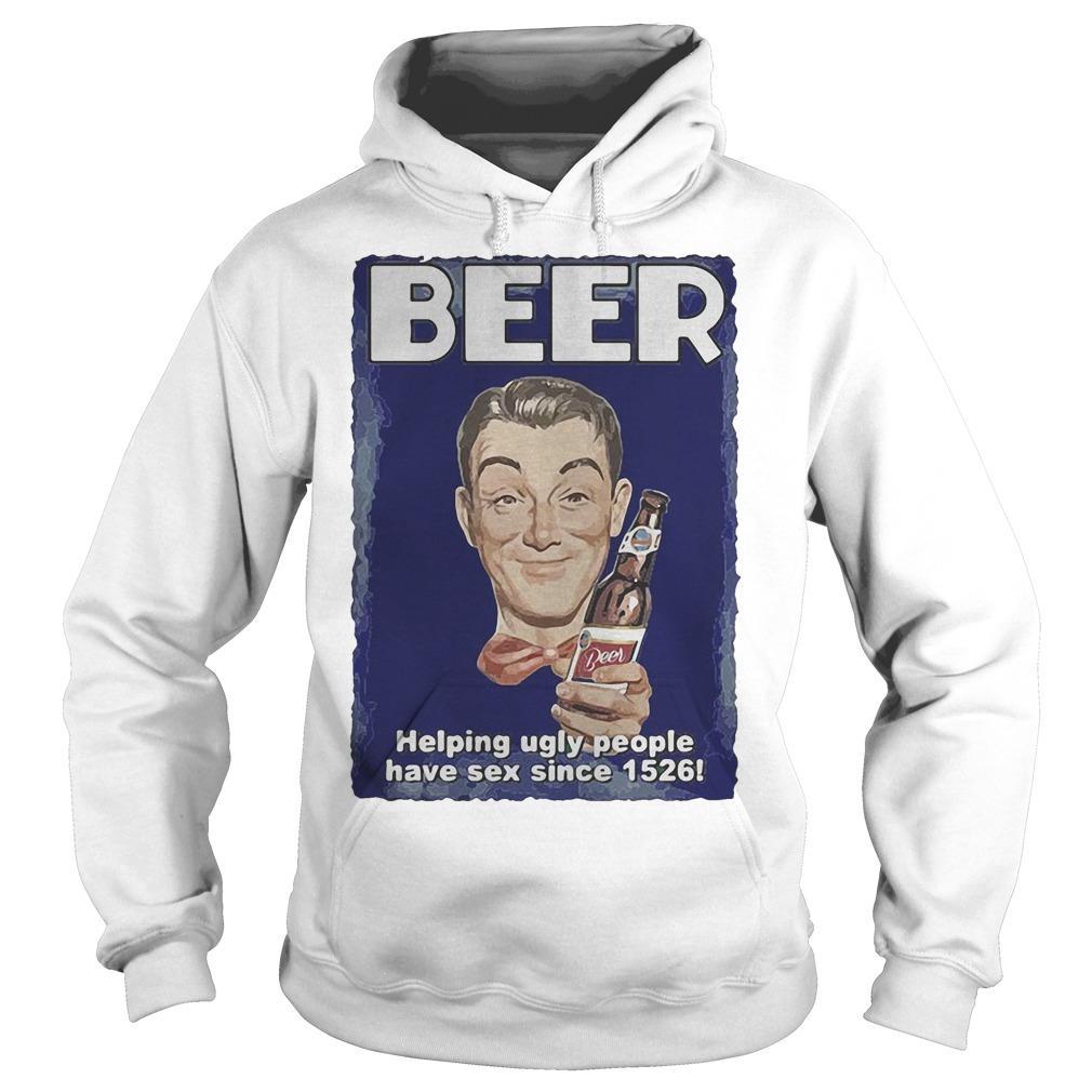 Beer Helping Ugly People Have Sex Since 1526 Hoodie