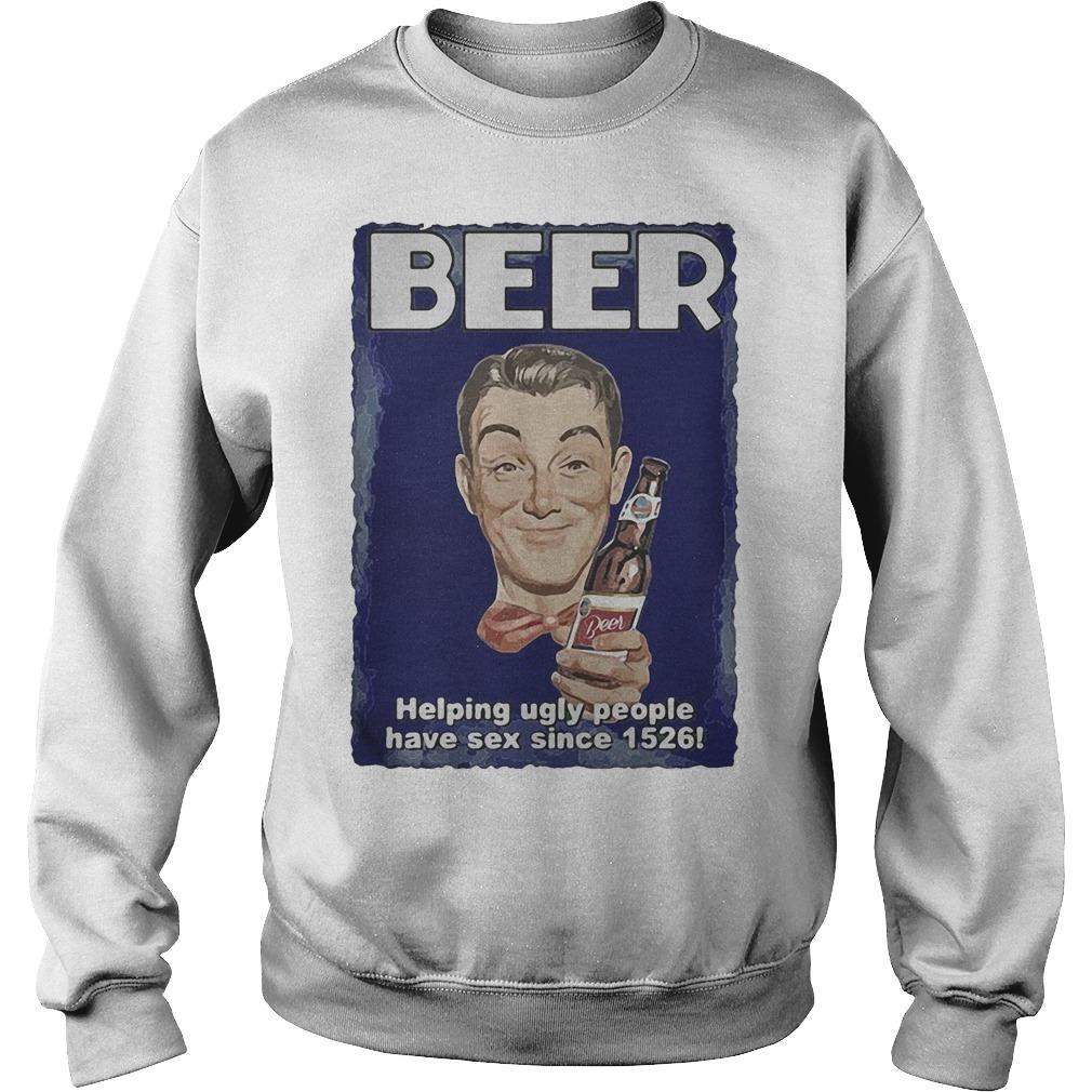 Beer Helping Ugly People Have Sex Since 1526 Sweater