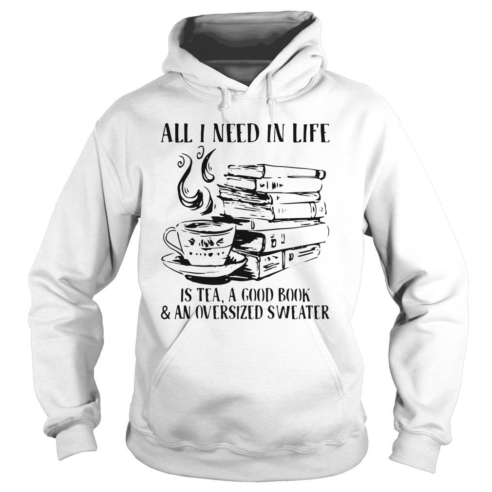 All I Need In Life Is Tea A Good Book And An Oversized Sweater Hoodie