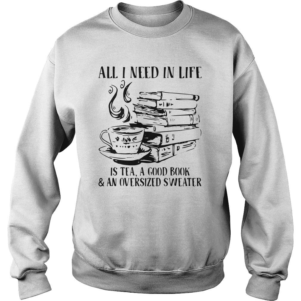 All I Need In Life Is Tea A Good Book And An Oversized Sweater Sweater
