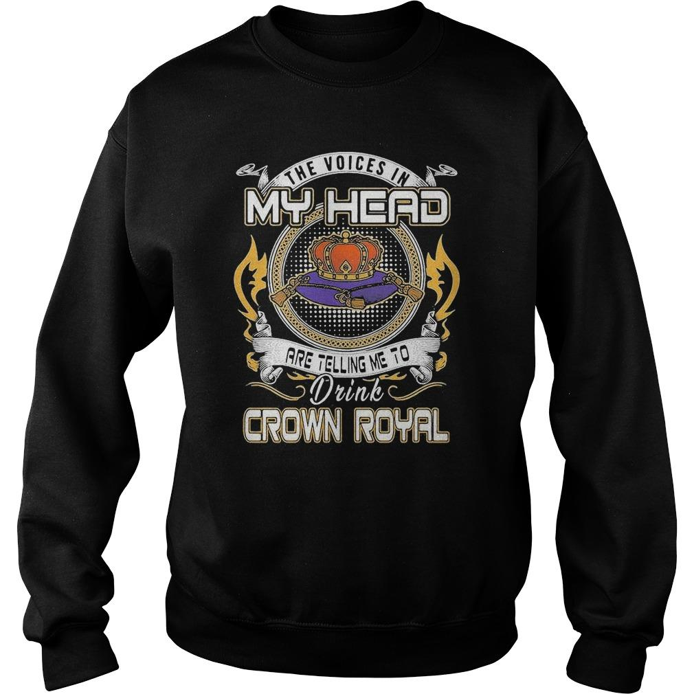 The Voices In My Head Are Telling Me To Drink Crown Royal Sweater