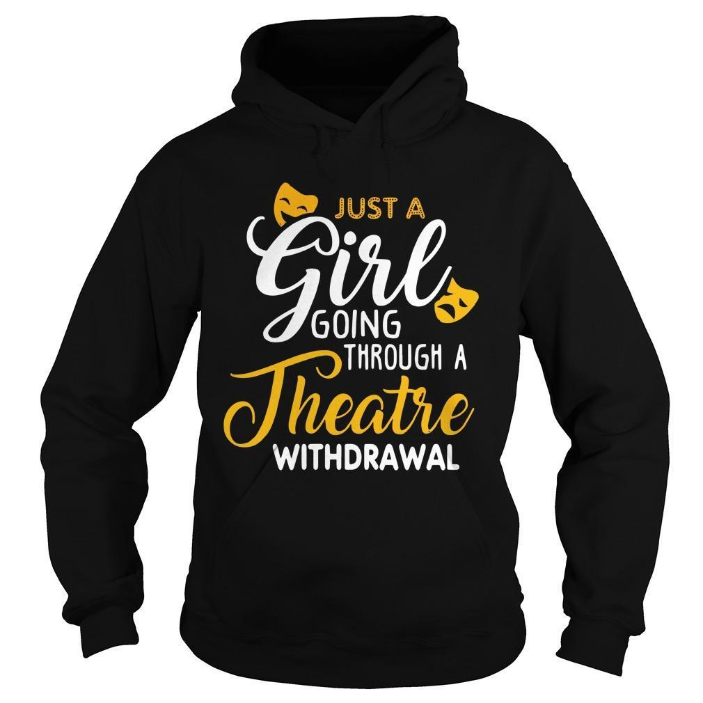 Just A Girl Going Through A Theatre Withdrawal Hoodie