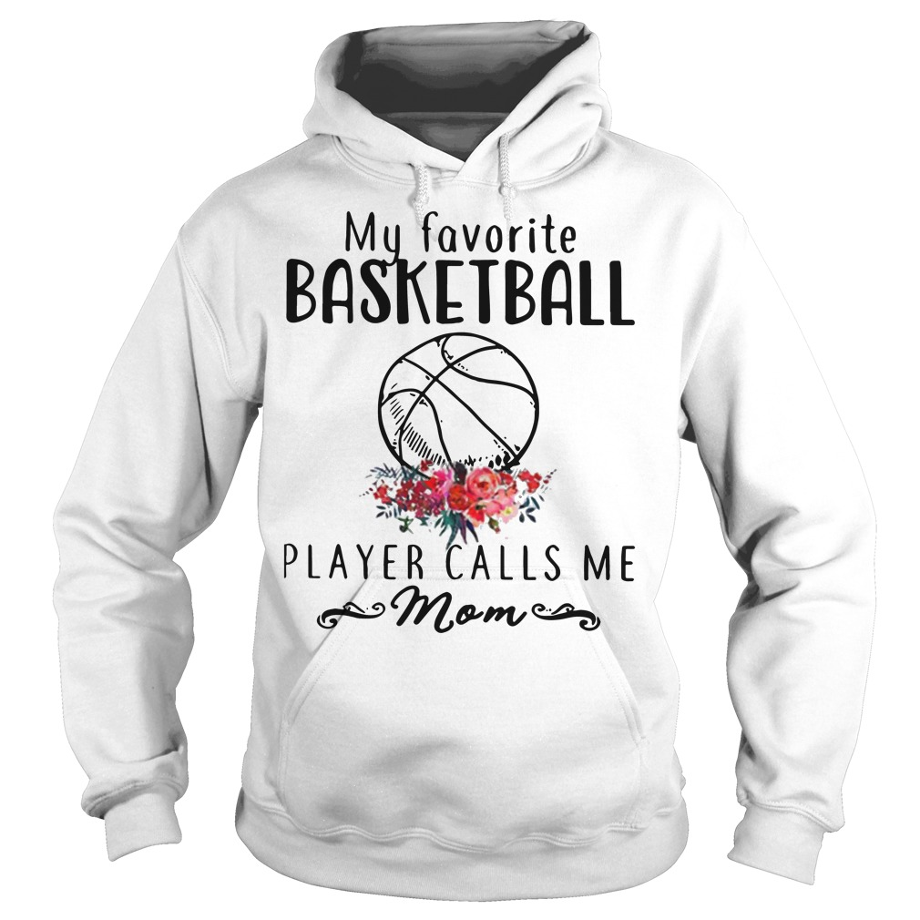 56edf741 My Favorite Basketball Player Calls Me Mom shirt style hoodie, sweater