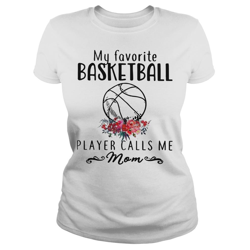 My Favorite Basketball Player Calls Me Mom shirt-ladies-tee