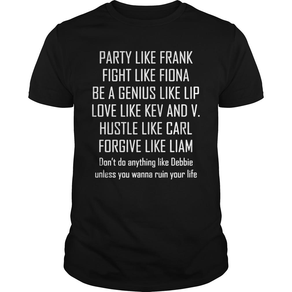Party Like Frank Fight Like Fiona Be A Genius Like Lip Shirt