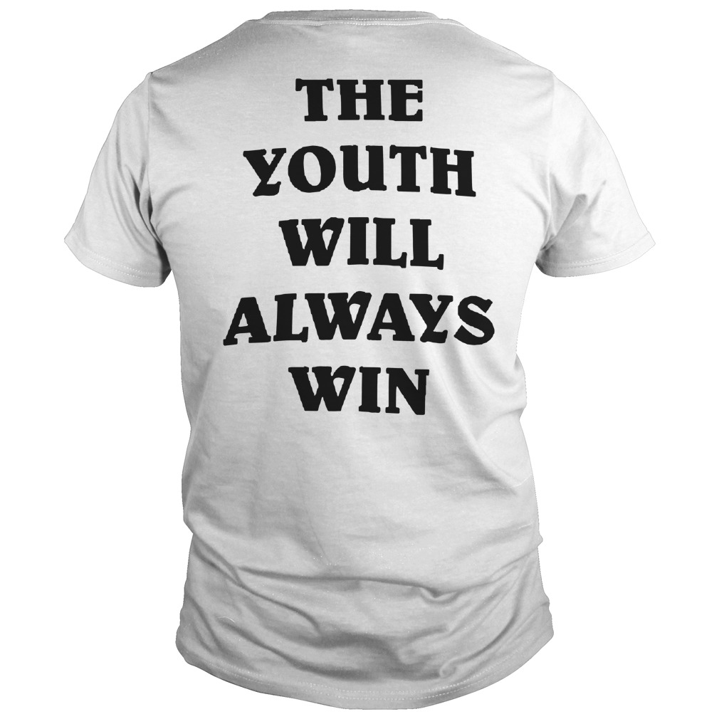 The Youth Will Always Win T Shirt