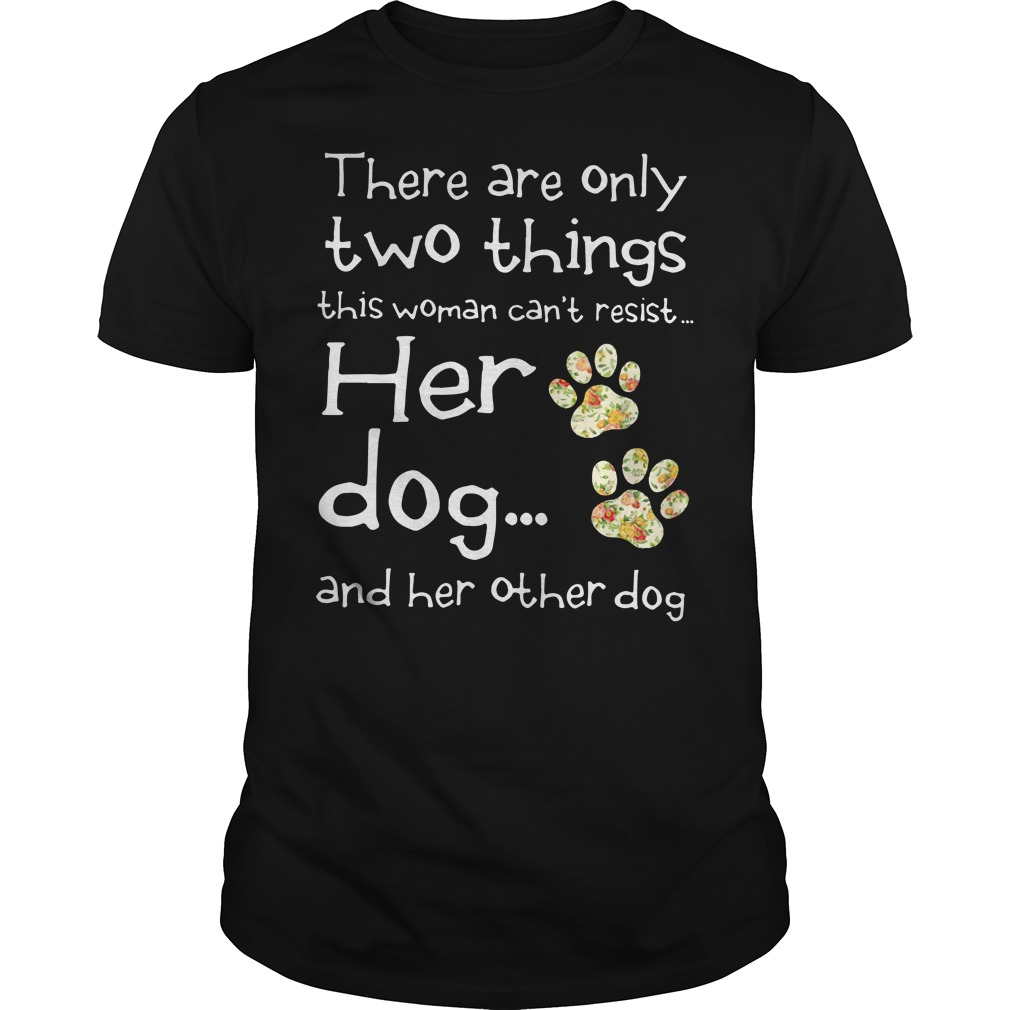 There Are Only Two Things This Woman Can't Resist T Shirt