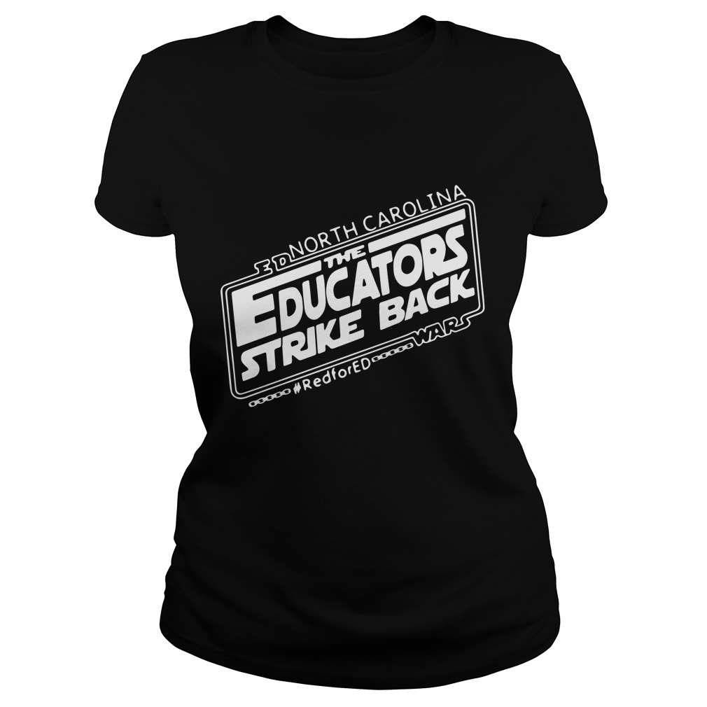 North Carolina ED the Educators strike back war RedForEd Ladies T Shirt