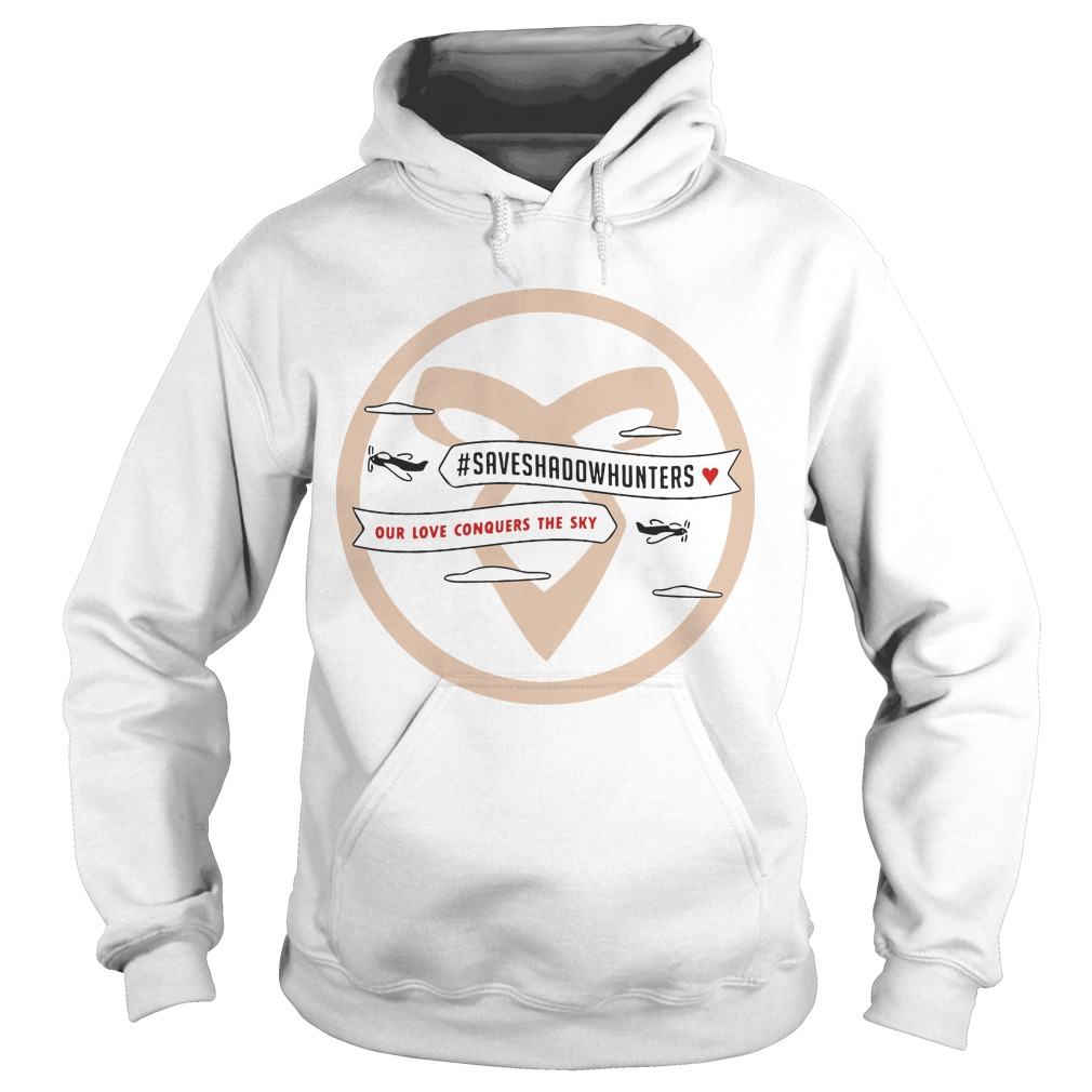 #Saveshadowhunters Plane Our Love Conquers The Sky Hoodie