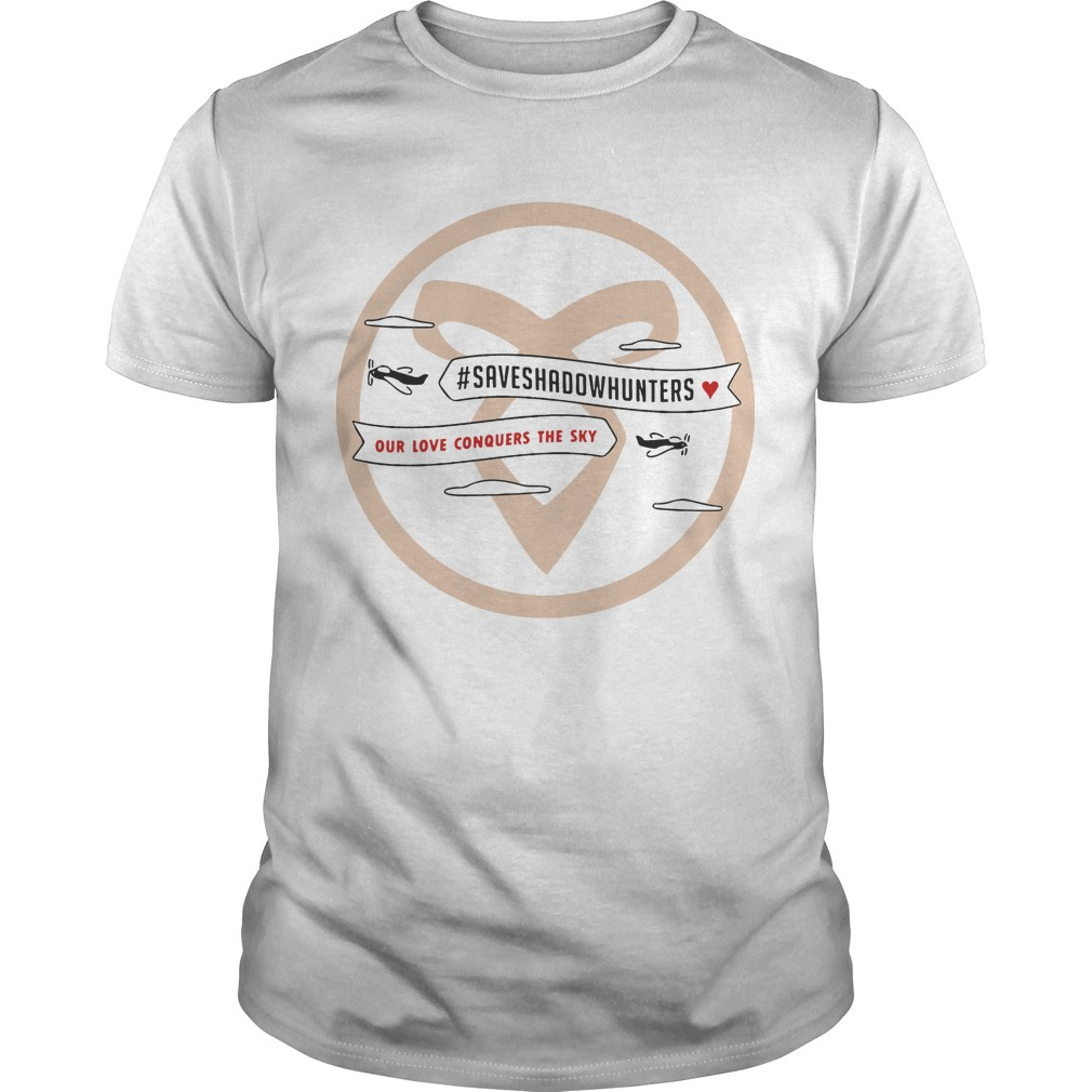 #Saveshadowhunters Plane Our Love Conquers The Sky Shirt