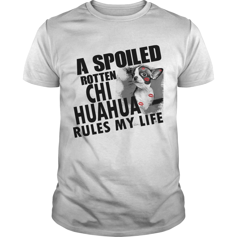 A Spoiled Rotten Chihuahua Rules My Life Shirt