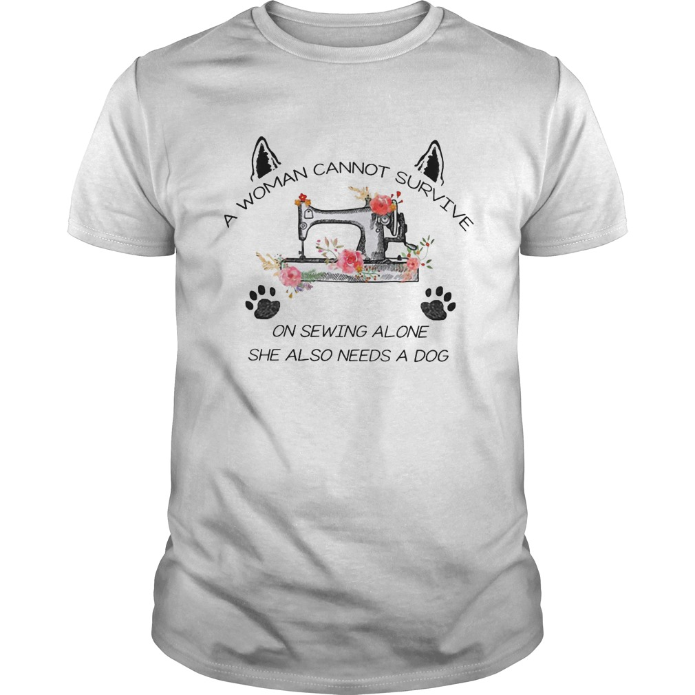 A Woman Can Not Survive On Sewing Alone She Also Needs A Dog Shirt