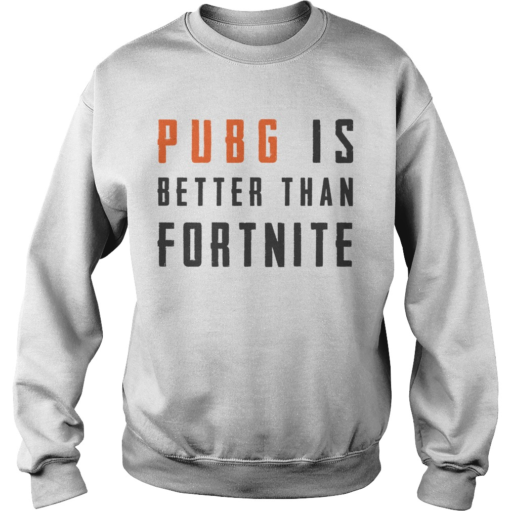 Pubg Is Better Than Fortnite Sweater