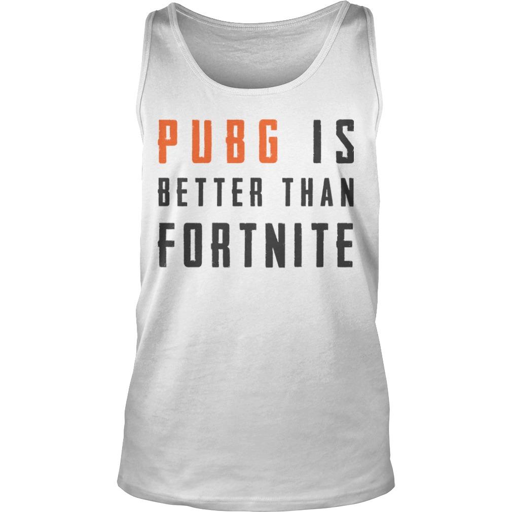 Pubg Is Better Than Fortnite Tank Top