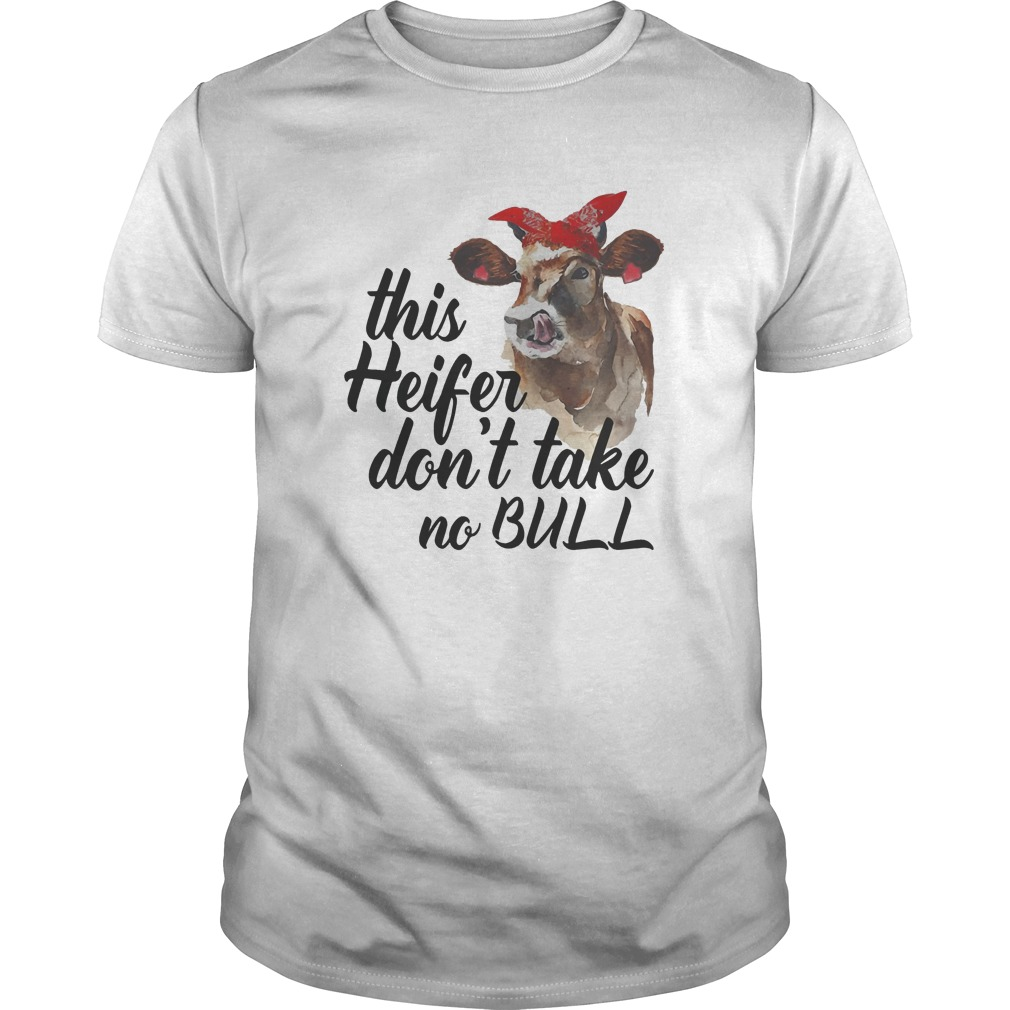 This Heifer Don't Take No Bull Shirt