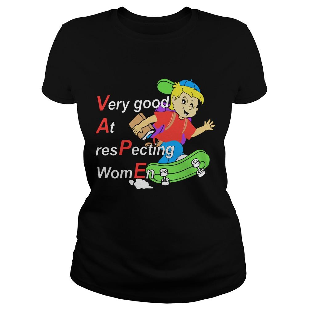 Yeah I Vape Ladies Shirt - Very Good At Respecting Women Ladies Shirt