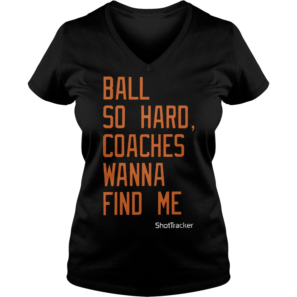 Ball So Hard Coaches Wanna Find Me Ladies V Neck