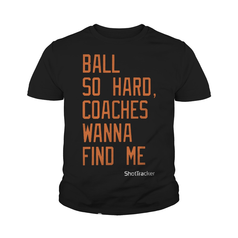 Ball So Hard Coaches Wanna Find Me youth Tee