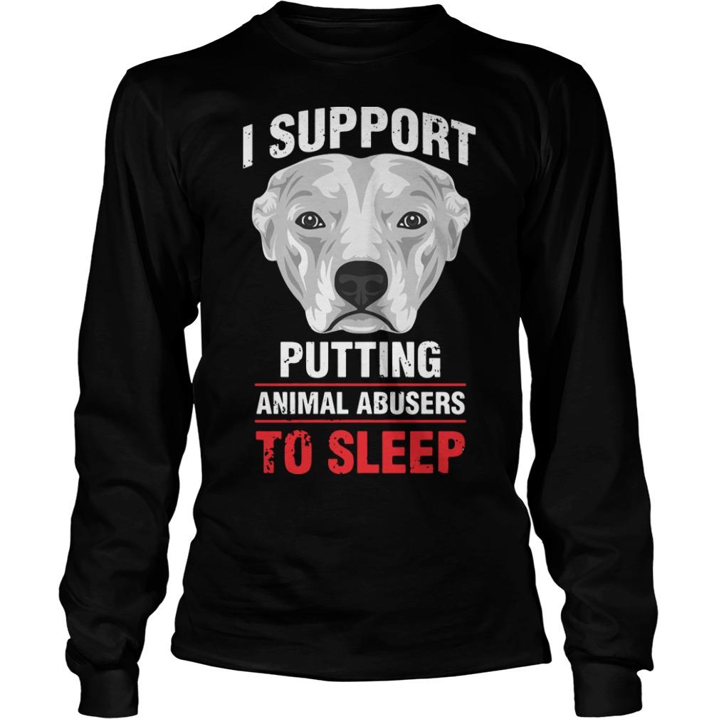 I Support Putting Animal Abusers To Sleep Longsleeve Tee