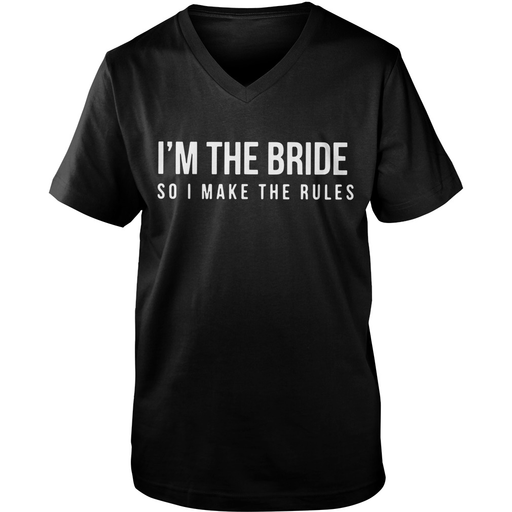 Im The Bride So I Make The Rules Guys V-Neck