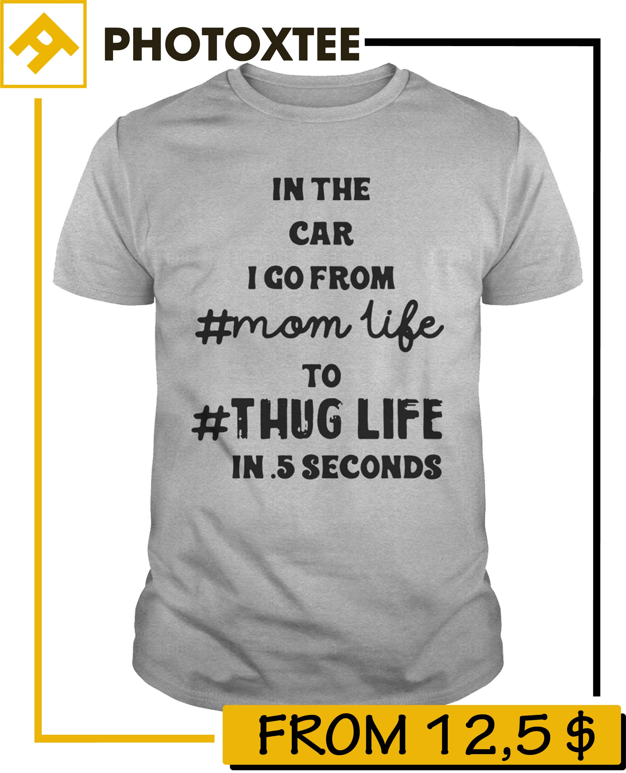 In The Car I Go From Mom Life To Thug Life In 5 Seconds Shirt