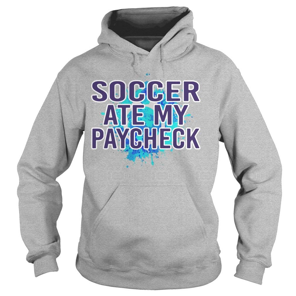 Soccer Ate My Paycheck Hoodie