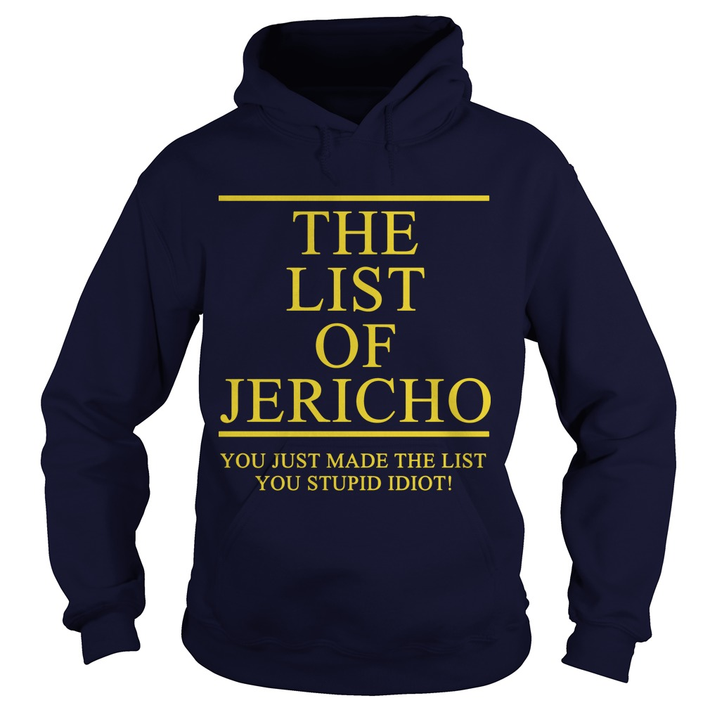 The List Of Jericho You Just Made The List You Stupid Idiot Hoodie