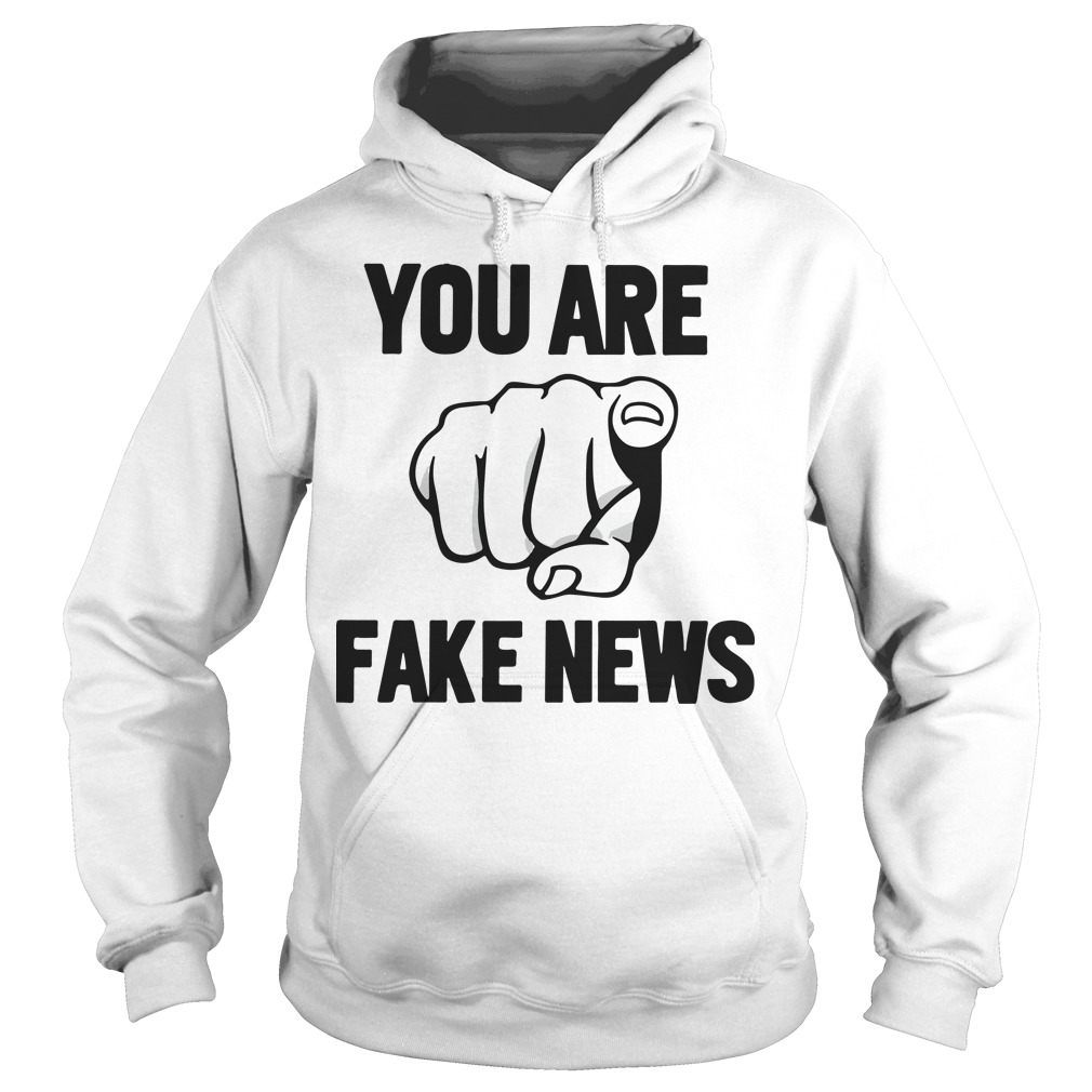 You Are Fake News Shirt Mr President Elect Trump Hoodie