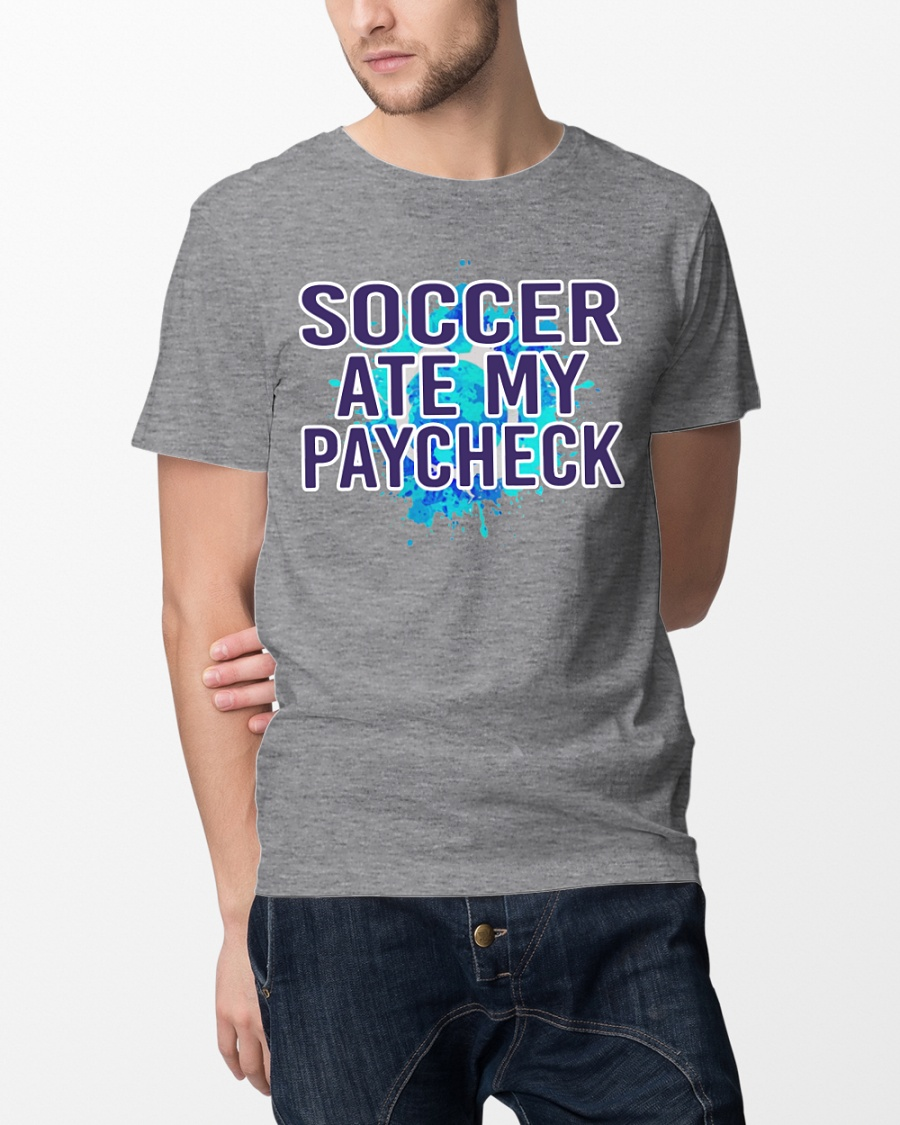 Soccer Ate My Paycheck Shirt