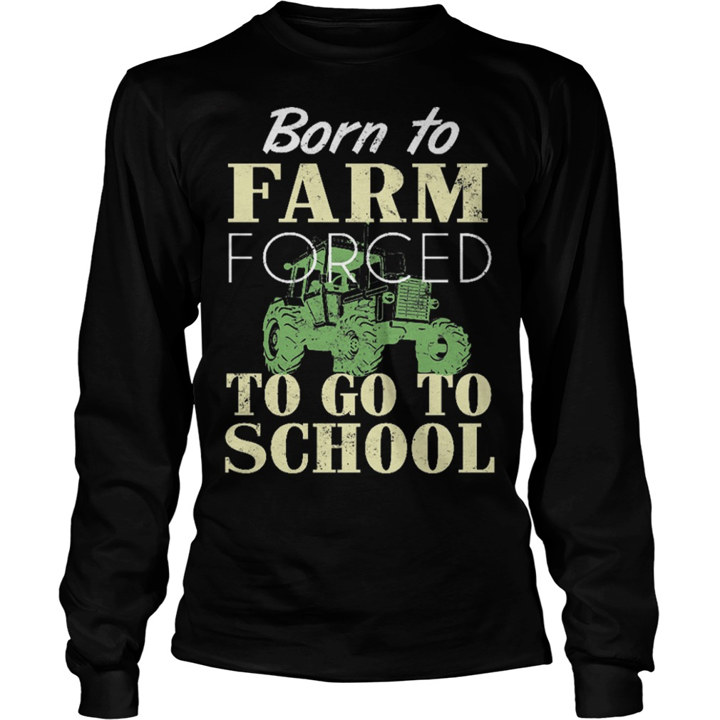 Born To Farm Forced To Go To School Longsleeve Tee