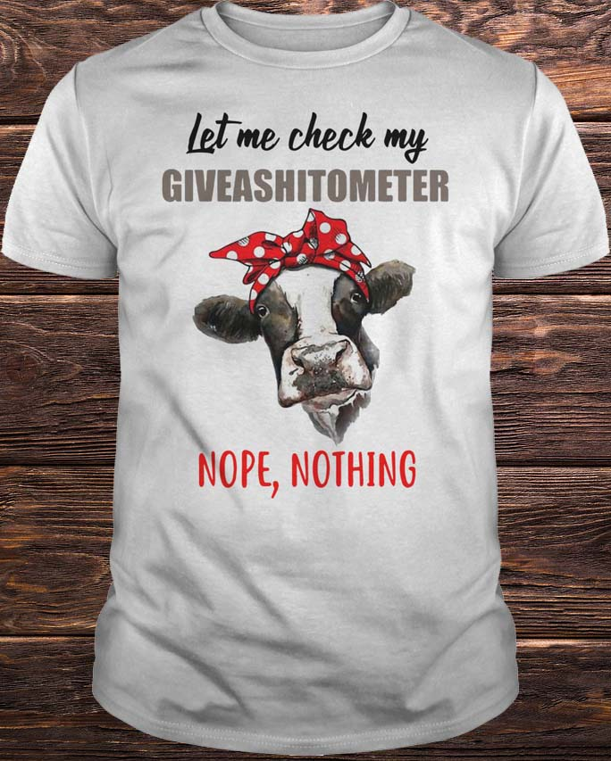 Heifer Let Me Check My Giveashitometer Nope Nothing Shirt