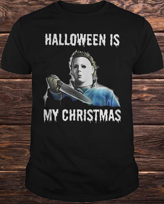 Michael Myers Halloween Is My Christmas Shirt Hoodie Tank Top And