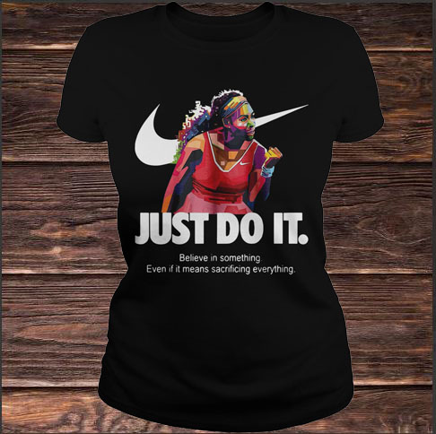 1c8fed73d90 Serena Williams Just Do It Believe In Something Even If It Means ...