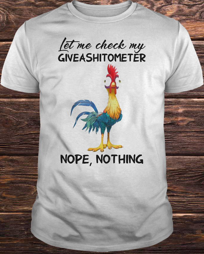 Let Me Check My Nope Nothing Shirt