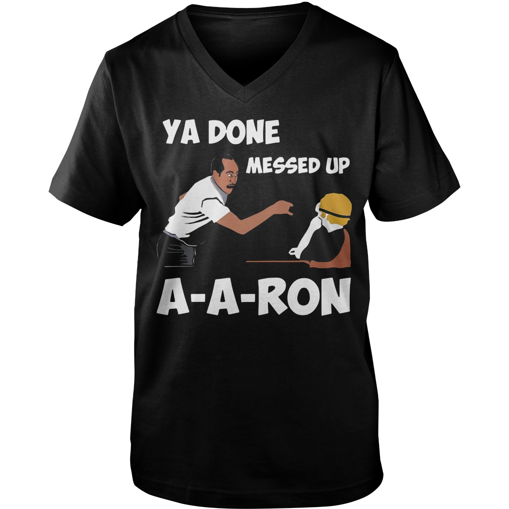 Ya Done Messed Up A-A-Ron Guys V-Neck