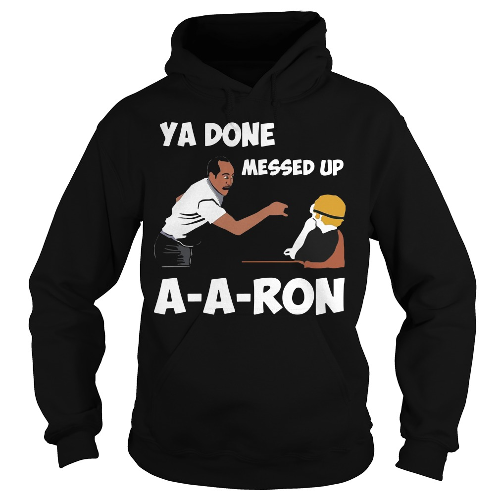 Ya Done Messed Up A-A-Ron Hoodie