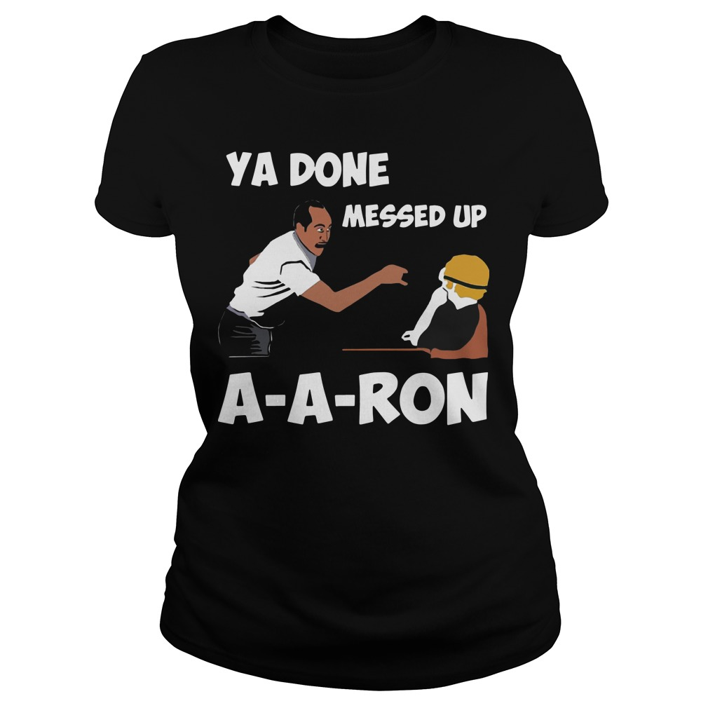 Ya Done Messed Up A-A-Ron Ladies