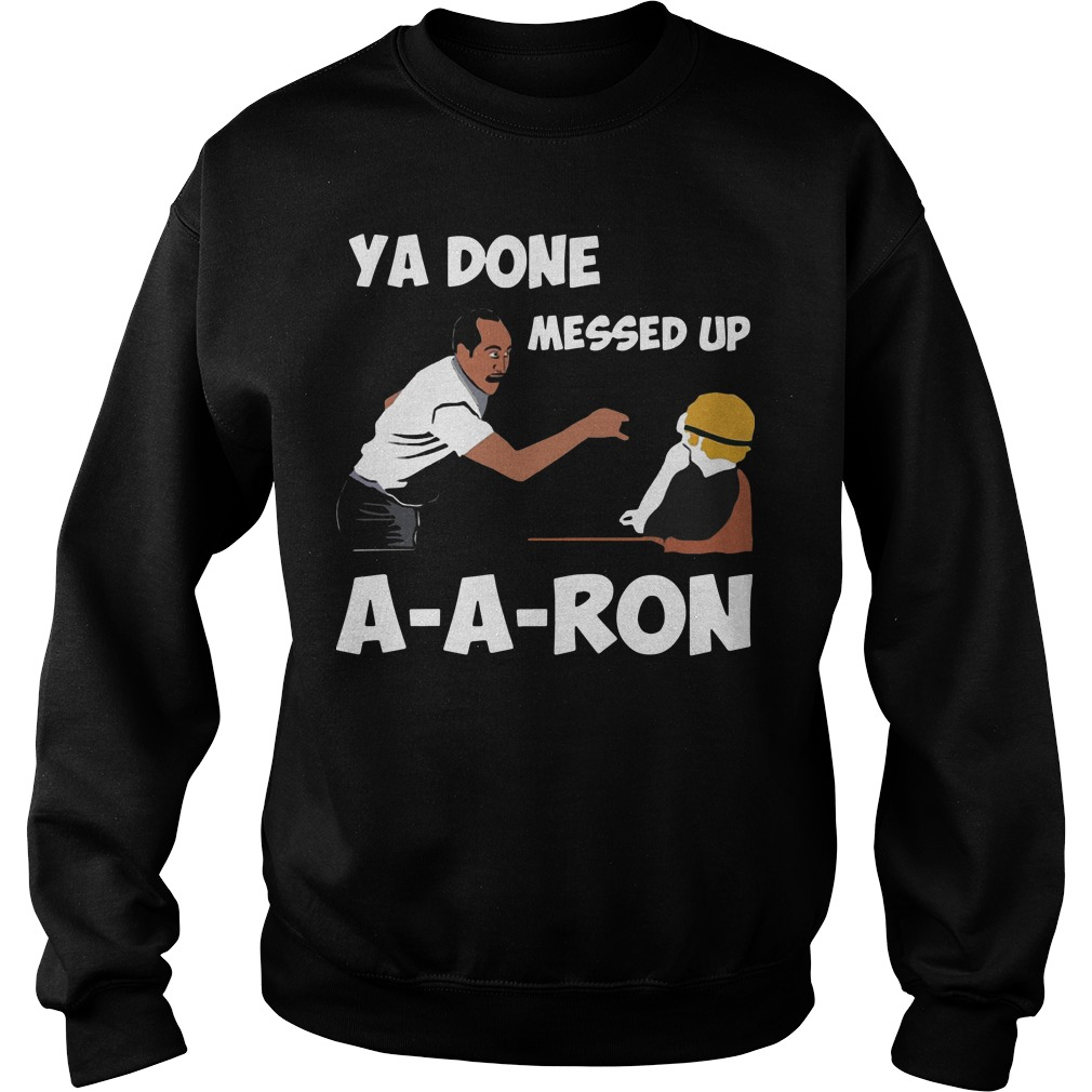 Ya Done Messed Up A-A-Ron Sweater