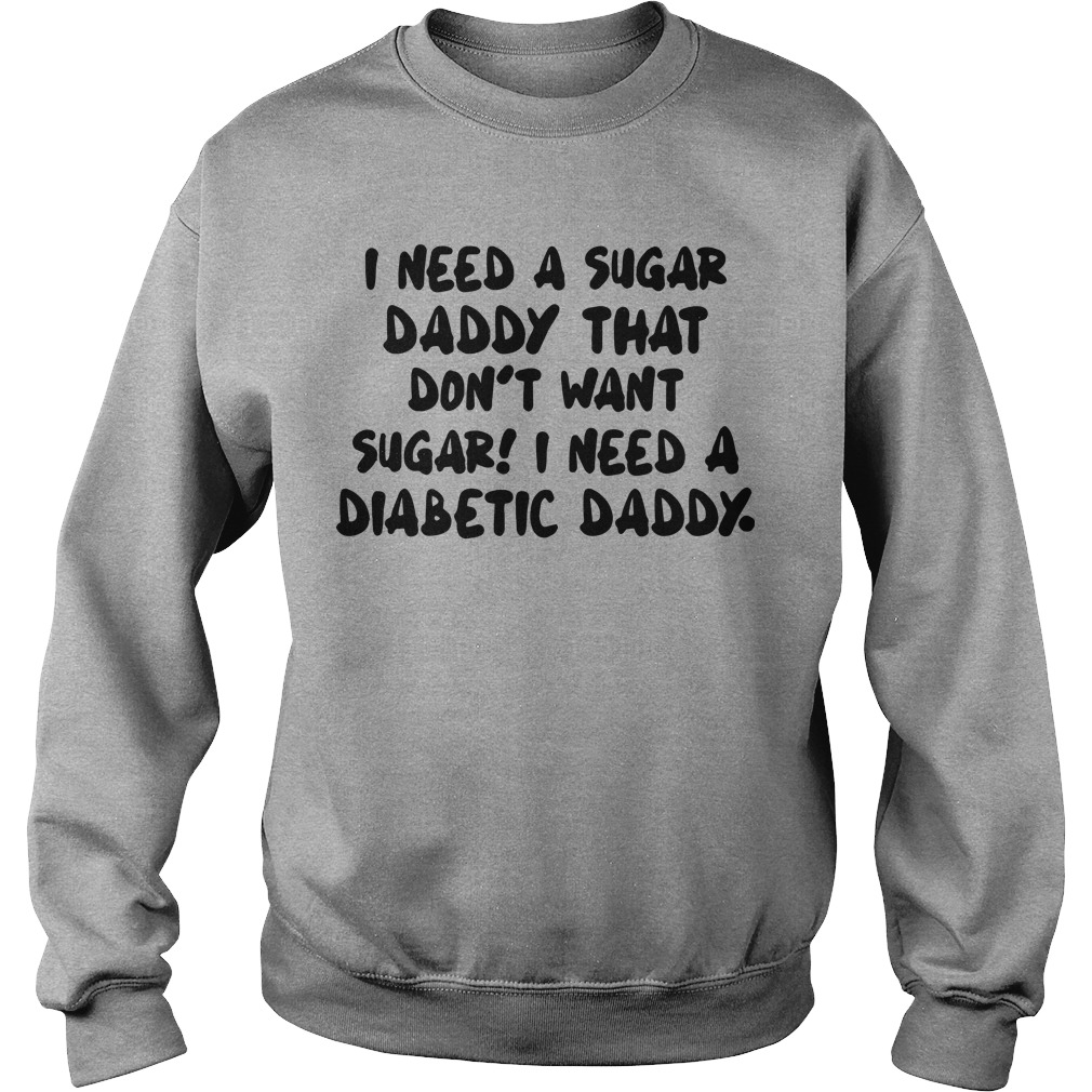 I Need A Sugar Daddy That Don't Want Sugar I Need A Diabetic Daddy Sweater