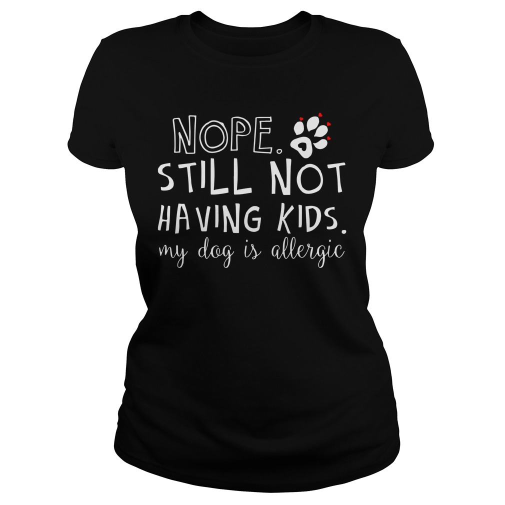 Nope Still Not Having Kids My Dog Is Allergic Ladies