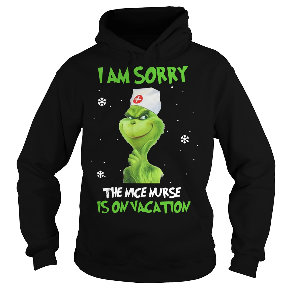 The Grinch I Am Sorry The Nice Nurse Is On Vacation Hoodie